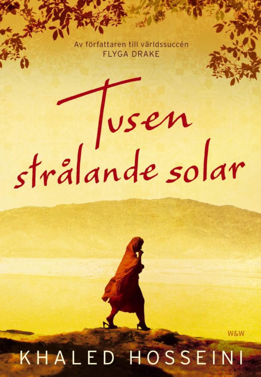 Tusen strålande solar av Khaled Hosseini, Wahlström & WidstrandGripande, vacker och oerhört sorglig roman som får eventuella offerkoftor att åka av, och egna problem att verkar bagatellartade, och som visar vilken stärkande kraft vänskap och kärlek kan vara. En bok som kan göra dig både ledsen och stärkt.