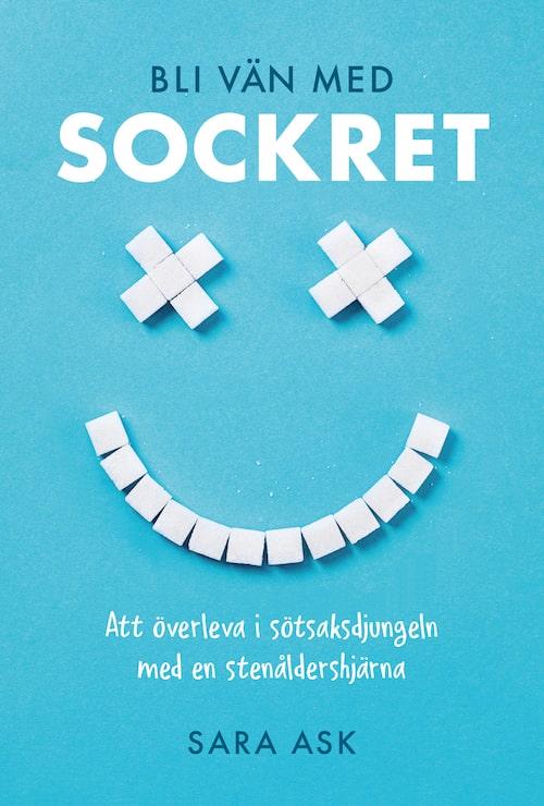 """Sara Ask har skrivit boken """"Bli vän med sockret""""."""