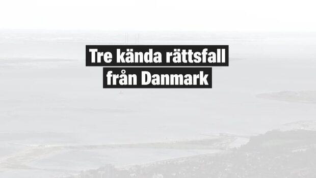 Tre kända rättsfall från Danmark